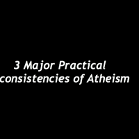 3 Major Practical Inconsistencies of Atheism