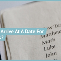 How Do We Arrive At A Date For The Gospels?