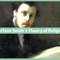 Revisiting William Robertson Smith and His Evolutionary Theory of Religion